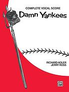 "Damn Yankees : a musical comedy (based on the novel, ""The year the Yankees lost the pennant"" by Douglass Wallop)"