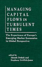 Managing capital flows in turbulent times : the experience of Europe's emerging market economies in global perspective