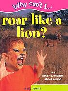 Why can't I ... roar like a lion? : and other questions about sound