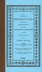 The American spelling book : containing the rudiments of the English language for the use of schools in the United States