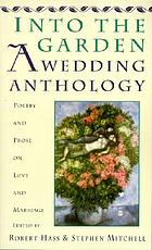Into the garden : a wedding anthology : poetry and prose on love and marriage
