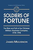 Soldiers of fortune the rise and fall of the Chinese military-business complex, 1978-1998