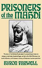 Prisoners of the Mahdi; the story of the Mahdist revolt which frustrated Queen Victoria's designs on the Sudan, humbled Egypt, and led to the fall of Khartoum, the death of Gordon, and Kitchener's victory at Omdurman fourteen years later