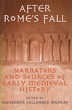 After Rome's fall : narrators and sources of early medieval history : essays presented to Walter Goffart