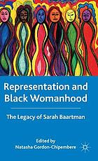 Representation and Black womanhood : the legacy of Sarah Baartman
