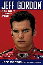 Jeff Gordon : racing back to the front, my memoir
