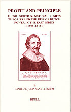 Profit and principle Hugo Grotius, natural rights theories and the rise of Dutch power in the East Indies, 1595-1615