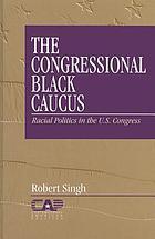 The Congressional Black Caucus : racial politics in the U.S. Congress