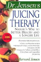 Dr. Jensen's juicing therapy : nature's way to better health and a longer life