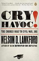 Cry havoc! : the crooked road to Civil War, 1861