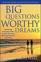 Big Questions, Worthy Dreams: Mentoring Emerging Adults in Their Search for