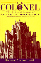 The Colonel : the life and legend of Robert R. McCormick, 1880-1955