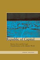 Republic of capital : Buenos Aires and the legal transformation of the Atlantic world