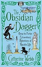 The obsidian dagger : being the further extraordinary adventures of Horatio Lyle