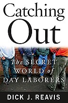 Catching out : the secret world of day laborers