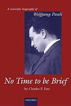 No time to be brief : a scientific biography of Wolfgang Pauli