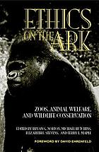 Ethics on the ark : zoos, animal welfare, and wildlife conservation