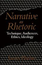 Narrative as rhetoric : technique, audiences, ethics, ideology