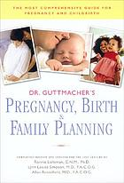 Dr. Guttmacher's pregnancy, birth & family planning : completely updated and revised