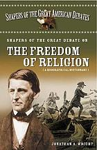 Shapers of the great debate on the freedom of religion a biographical dictionary