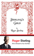 Sterling's gold : wit & wisdom of an ad man by Roger Sterling
