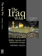The Iraq war : hidden agendas and Babylonian intrigue : the regional impact on Shi'ites, Kurds, Sunnis and Arabs