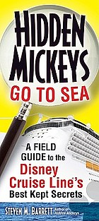 Hidden Mickeys go to sea : a field guide to the Disney Cruise Line's best kept secrets