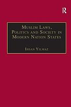 Muslim laws, politics, and society in modern nation states : dynamic legal pluralisms in England, Turkey, and Pakistan