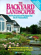 The Backyard landscaper : 40 professional designs for do-it-yourselfers