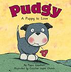 Pudgy : a puppy to love