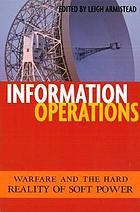 Information operations : warfare and the hard reality of soft power