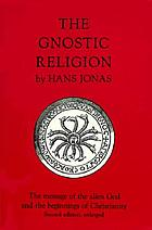 The gnostic religion; the message of the alien God and the beginnings of Christianity