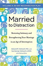Married to distraction : restoring intimacy and strengthening your marriage in an age of interruption