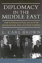 Diplomacy in the Middle East : the international relations of regional and outside powers