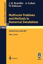 Multiscale problems and methods in numerical simulations : lectures given at the C.I.M.E. Summer School held in Martina Franca, Italy 2001, September 9-15, 2001Multiscale problems and methods in numerical simulations : lectures given at the C.I.M.E. Summer School held in Martina Franca, Italy, September 9-15, 2001