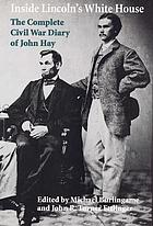 Inside Lincoln's White House the complete Civil War diary of John Hay