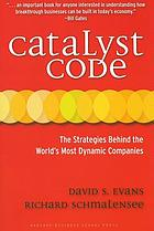 Catalyst code : the strategies behind the world's most dynamic companies