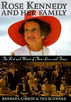 Rose Kennedy and her family : the best and worst of their lives and times
