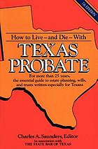 How to live--and die--with Texas probate : for more than 25 years, the essential guide to estate planning, wills, and trusts written especially for TexansHow to live--and die--with Texas probate : wills, trusts, and estate planning in layman's language
