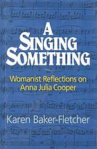 A singing something : womanist reflections on Anna Julia Cooper