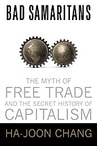Bad samaritans : the myth of free trade and the secret history of capitalismBad samaritans : the myth of free trade and the secret history of capitalism