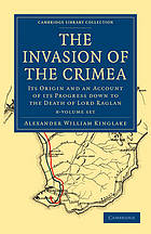 The invasion of the Crimea. its origin and an account of its progress down to the death of Lord Raglan