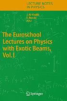 The Euroschool Lectures on Physics with Exotic Beams, Vol. I