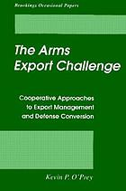 The arms export challenge : cooperative approaches to export management and defense conversion