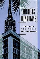 America's downtowns : growth, politics & preservation
