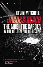 Jacobs beach : the mob, the garden, and the golden age of boxing