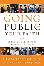 Going public with your faith : becoming a spiritual influence at work