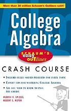 College algebra : based on Schaum's outline of college algebra by Murray R. Spiegel and Robert E. Moyer