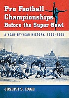 Pro football championships before the Super Bowl : a year-by-year history, 1926-1965