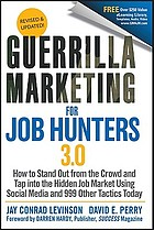 Guerrilla marketing for job hunters 3.0 : how to stand out from the crowd and tap into the hidden job market using social media and 999 other tactics today